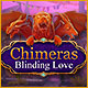 Download Chimeras: Blinding Love game