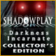 Shadowplay: Darkness Incarnate Collector's Edition Game
