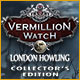 Vermillion Watch: London Howling Collector's Edition Game